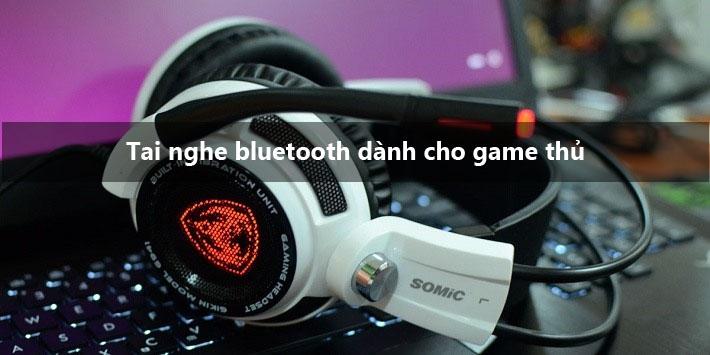 tai nghe bluetooth dành cho game thủ