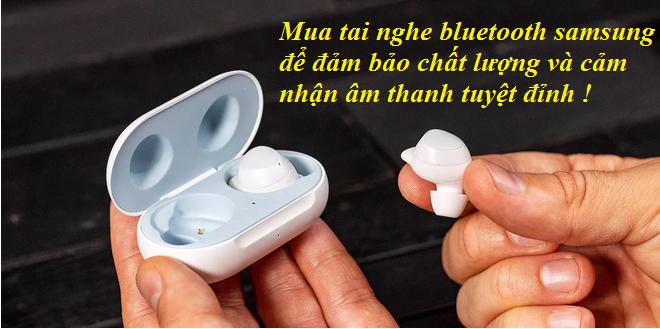 Mua tai nghe bluetooth samsung để đảm bảo chất lượng và cảm nhận âm thanh tuyệt đỉnh !